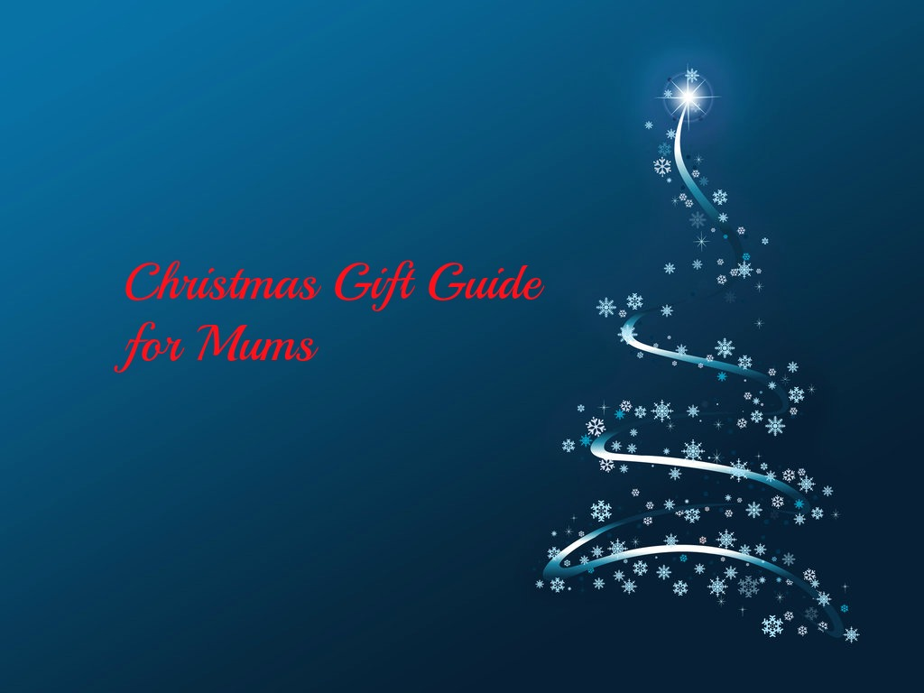 Christmas Present Ideas for Mums